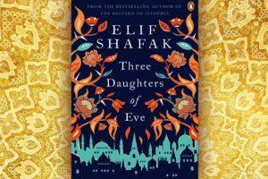 Elif Shafak: Three Daughters of Eve, παρουσίαση και περίληψη του βιβλίου