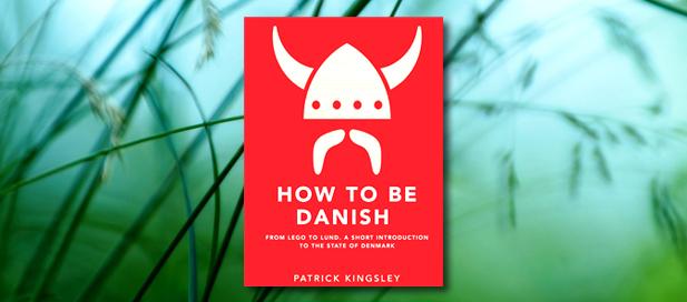 ΜΙΚΡΕΣ ΑΝΑΣΕΣ ΕΥΤΥΧΙΑΣ - ΚΑΤΕΡΙΝΑ ΤΣΕΜΠΕΡΛΙΔΟΥ - PATRICK KINGSLEY. HOW TO BE DANISH