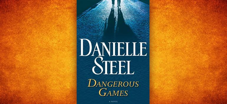 Βιβλίο της Danielle Steel: Dangerous Games, παρουσίαση και περίληψη του βιβλίου.