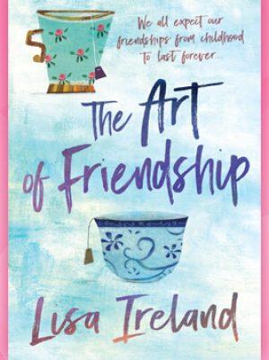 Βιβλίο της Lisa Ireland: The Art of Friendship, περίληψη και κριτική του βιβλίου.